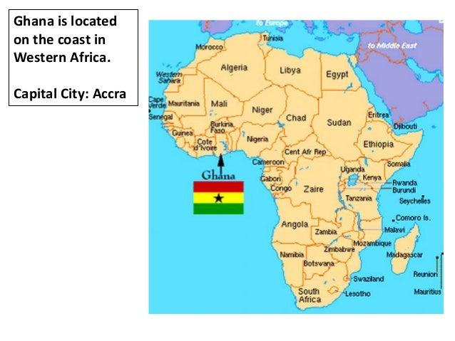 Ghana is locatedon the coast inWestern Africa.Capital City: Accra