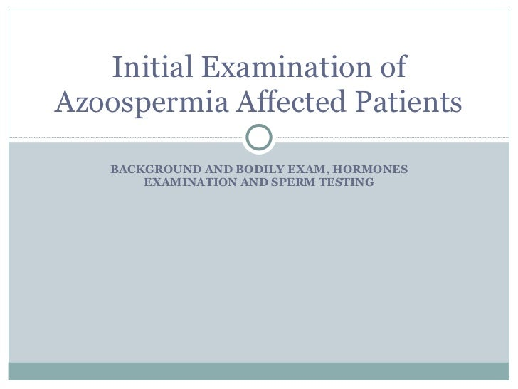 BACKGROUND AND BODILY EXAM, HORMONES EXAMINATION AND SPERM TESTING Initial Examination of Azoospermia Affected Patients