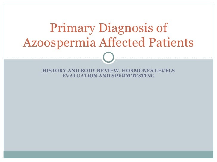 HISTORY AND BODY REVIEW, HORMONES LEVELS EVALUATION AND SPERM TESTING Primary Diagnosis of Azoospermia Affected Patients