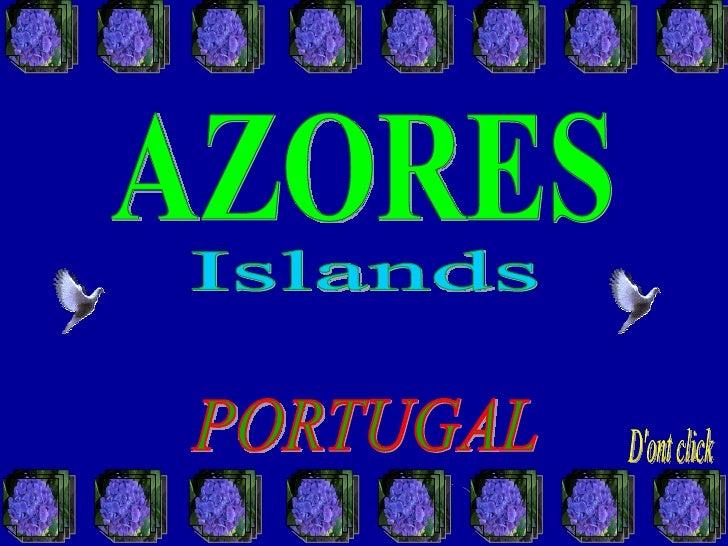 PORTUGAL AZORES Islands D'ont click