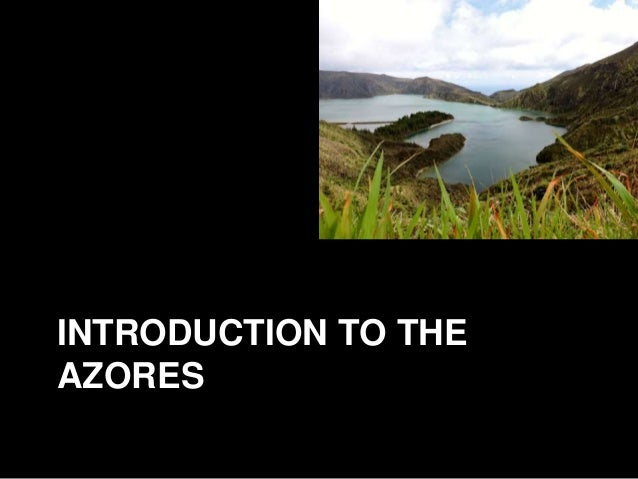 INTRODUCTION TO THE AZORES