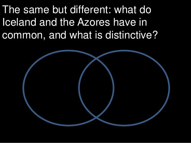 The same but different: what do Iceland and the Azores have in common, and what is distinctive?