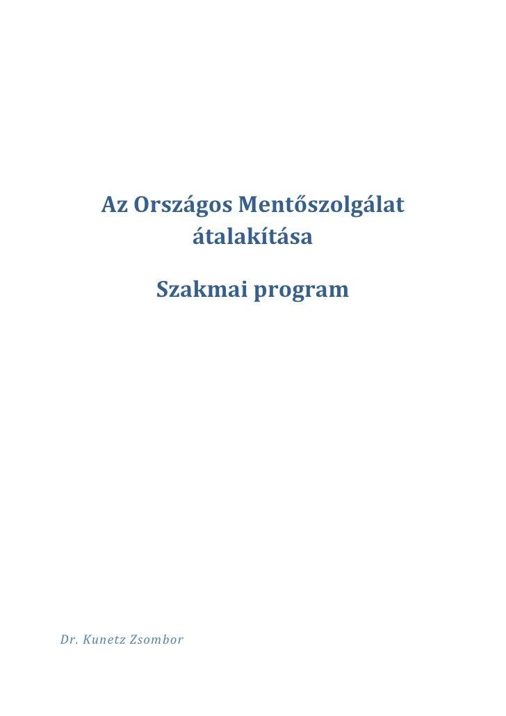 Az Országos Mentőszolgálat               átalakítása                Szakmai program     Dr. Kunetz Zsombor