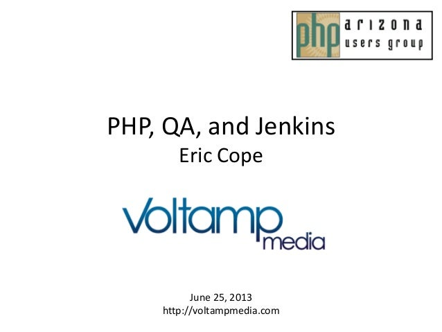 PHP, QA, and JenkinsEric CopeJune 25, 2013http://voltampmedia.com