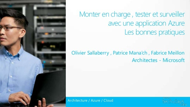 Monter en charge , tester et surveilleravec une application AzureLes bonnes pratiquesOlivier Sallaberry , Patrice Mana'ch ...