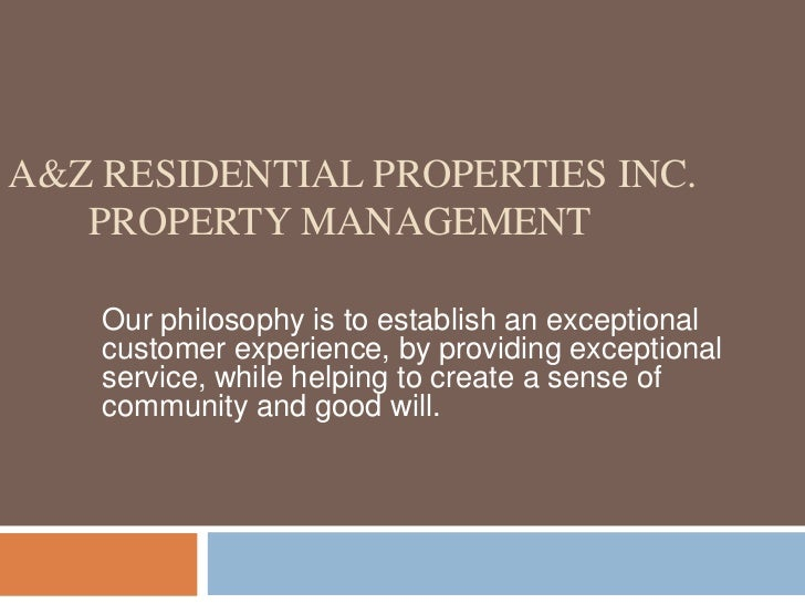 A&Z Residential Properties Inc.       Property Management<br />Our philosophy is to establish an exceptional customer expe...