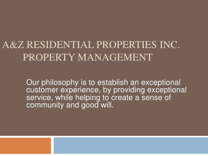 A&Z RESIDENTIAL PROPERTIES INC.   PROPERTY MANAGEMENT    Our philosophy is to establish an exceptional    customer experie...