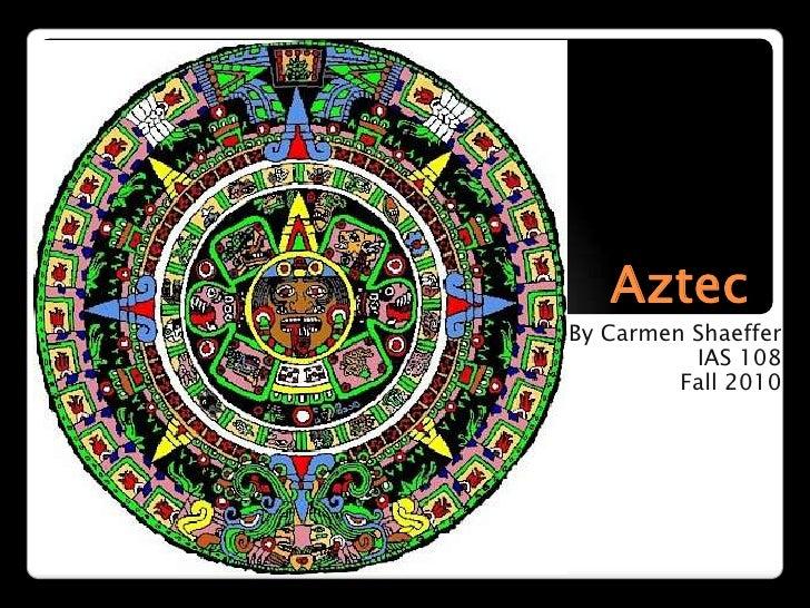 Aztec<br />By Carmen Shaeffer<br />IAS 108<br />Fall 2010<br />
