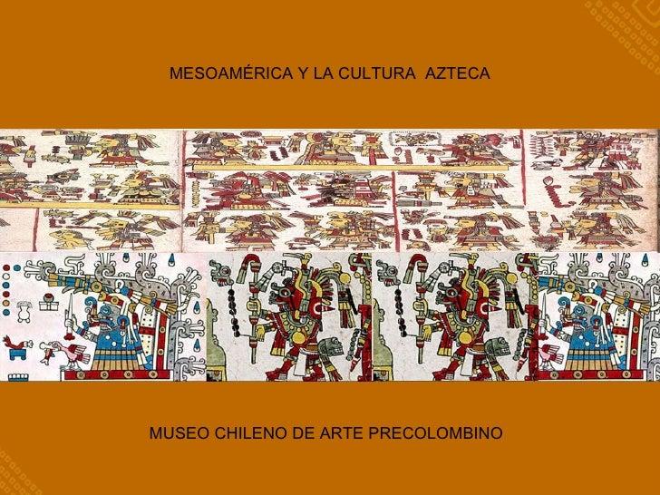 MESOAMÉRICA Y LA CULTURA  AZTECA MUSEO CHILENO DE ARTE PRECOLOMBINO