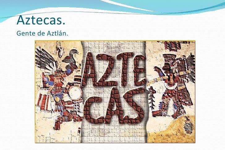 Aztecas.  Gente de Aztlán.