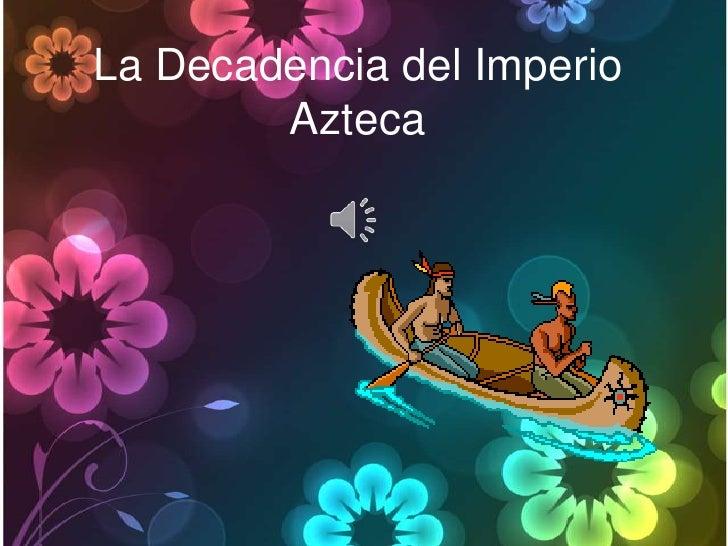 La Decadencia del Imperio        Azteca