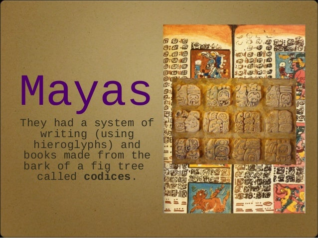 Mayas  They had a system of  writing (using  hieroglyphs) and  books made from the  bark of a fig tree  called codices.