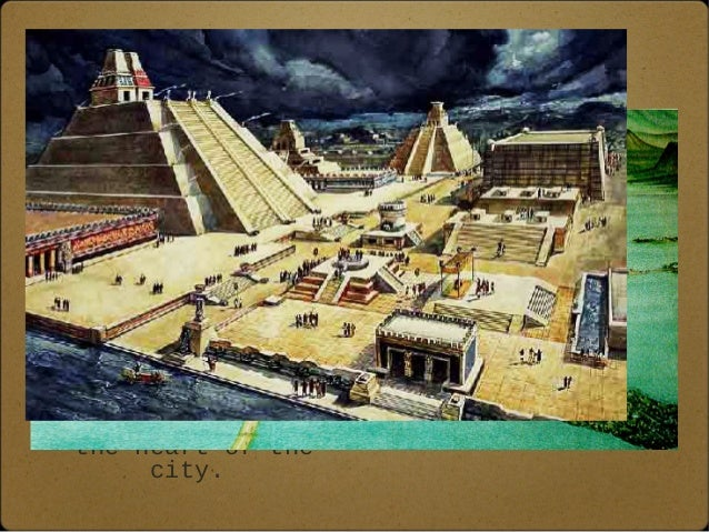 Aztec  s  The heart of the  Aztec Empire was  Tenochtitlan. It was  built on Lake Texcoco  and had roads and  bridges lead...