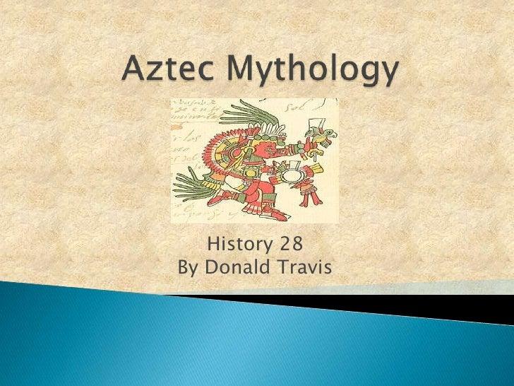 Aztec Mythology<br />History 28By Donald Travis<br />