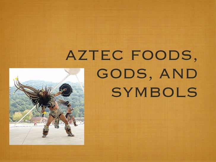 AZTEC FOODS,    GODS, AND     SYMBOLS