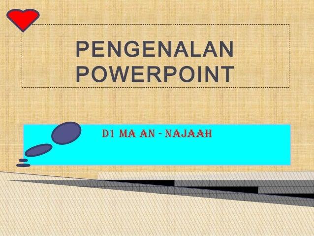 PENGENALANPOWERPOINT D1 MA AN - NAJAAH