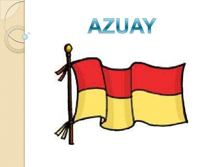 Azuay es una provincia localizada al sur del Ecuador en lacordillera de los Andes a su vez localizada en la RegiónInterand...