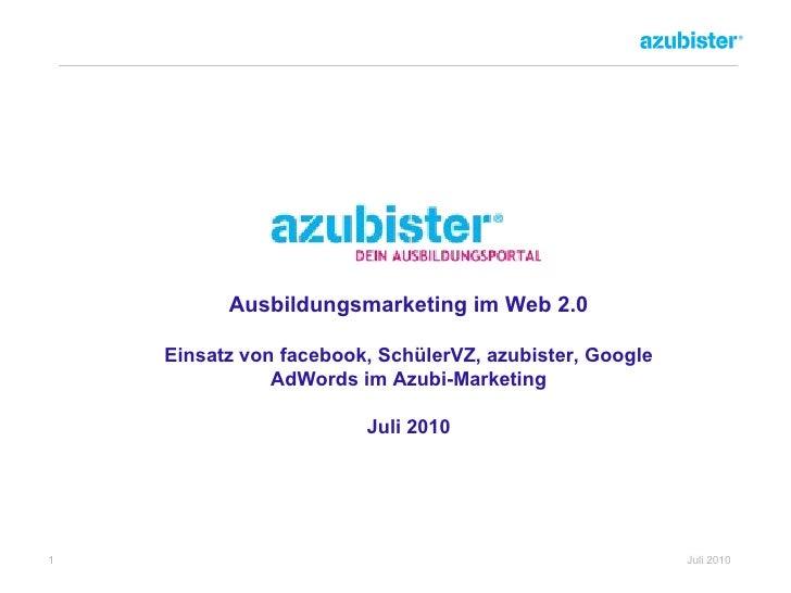Ausbildungsmarketing im Web 2.0 Einsatz von facebook, SchülerVZ, azubister, Google AdWords im Azubi-Marketing Juli 2010