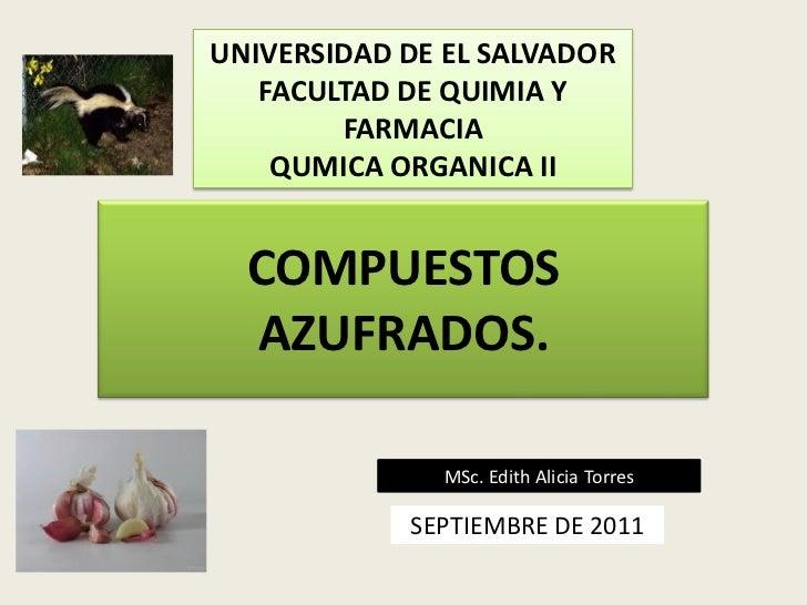 UNIVERSIDAD DE EL SALVADOR   FACULTAD DE QUIMIA Y        FARMACIA    QUMICA ORGANICA II  COMPUESTOS  AZUFRADOS.           ...