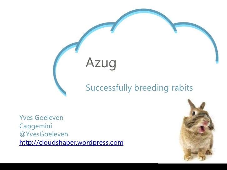 Azug                    Successfully breeding rabitsYves GoelevenCapgemini@YvesGoelevenhttp://cloudshaper.wordpress.com