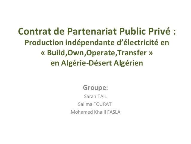 Contrat de Partenariat Public Privé : Production indépendante d'électricité en « Build,Own,Operate,Transfer » en Algérie-D...
