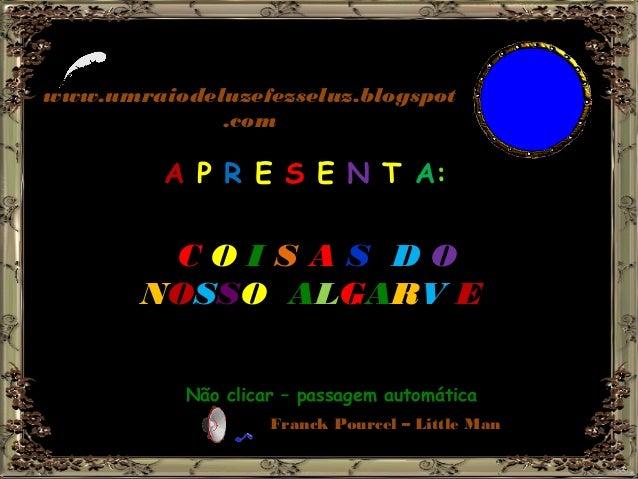 www.umraiodeluzefezseluz.blogspot .com AA PP RR EE SS EE NN TT AA:: Não clicar – passagem automática CC OO II SS AA SS DD ...