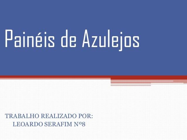 Painéis de Azulejos  TRABALHO REALIZADO POR: LEOARDO SERAFIM Nº8