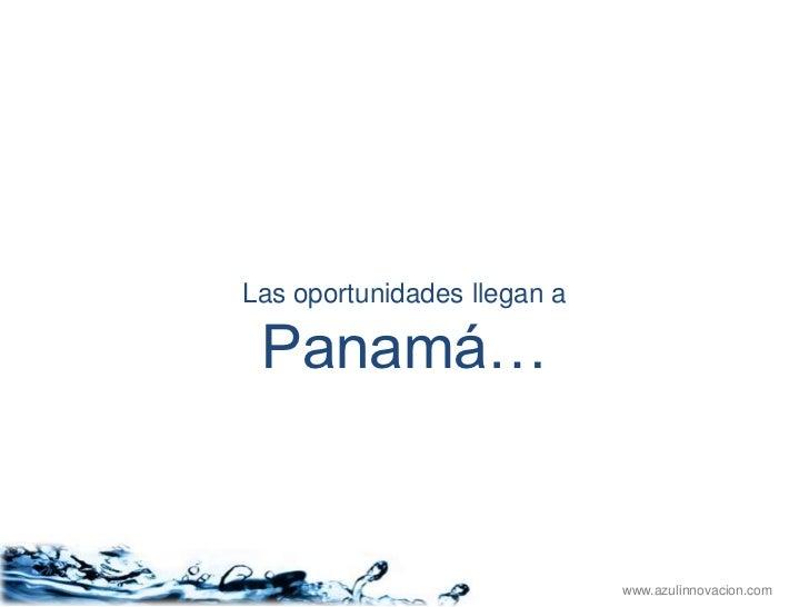Las oportunidades llegan a Panamá…                             www.azulinnovacion.com