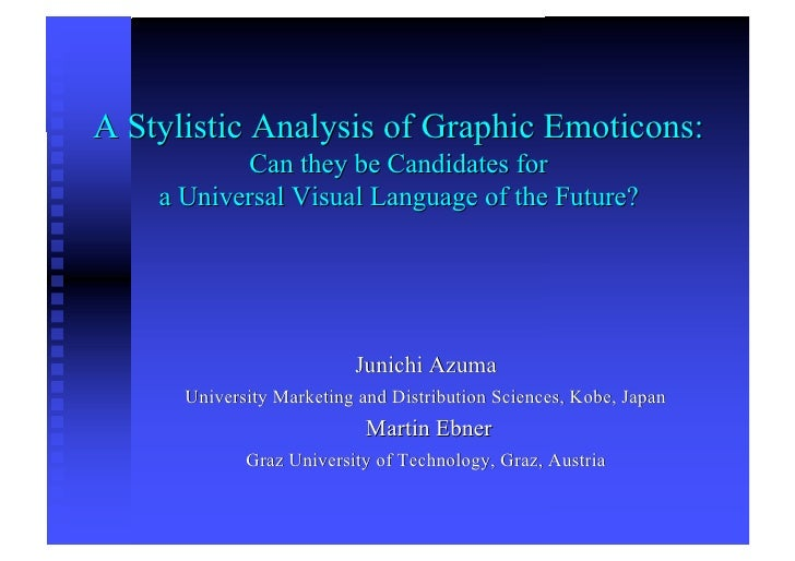 A Stylistic Analysis of Graphic Emoticons:            Can they be Candidates for     a Universal Visual Language of the Fu...