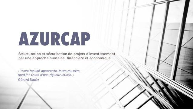 AZURCAPStructuration et sécurisation de projets d'investissementpar une approche humaine, financière et économique«Toute ...