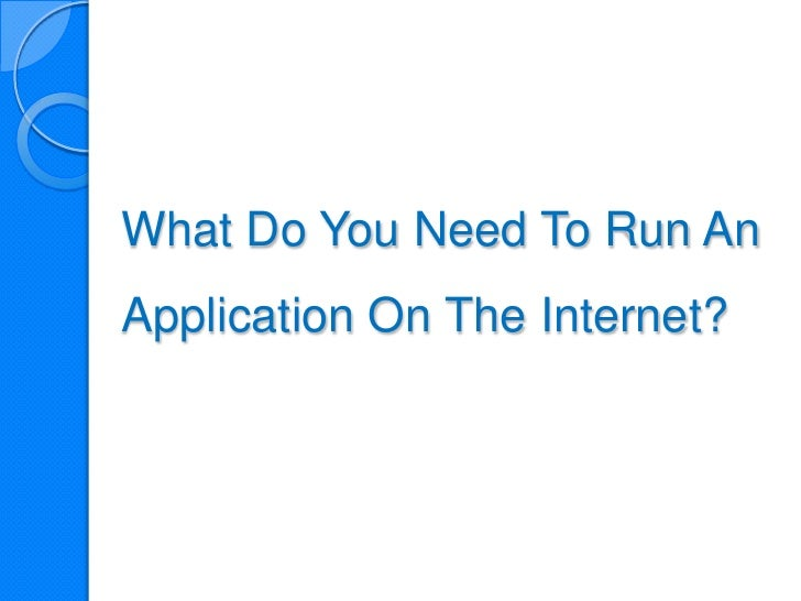 What Do You Need To Run AnApplication On The Internet?