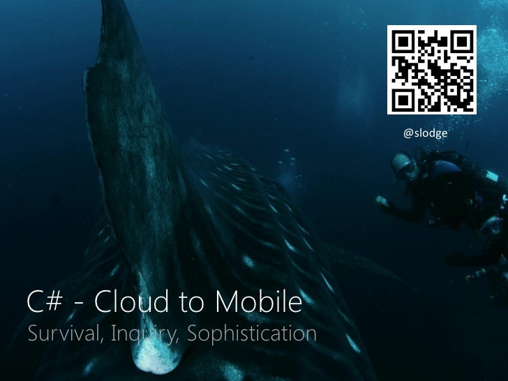 @slodgeC# - Cloud to MobileSurvival, Inquiry, Sophistication