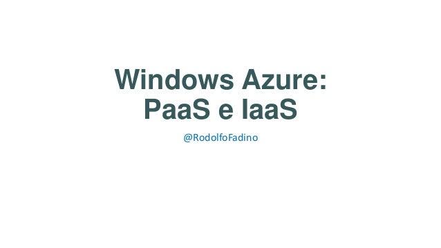 Windows Azure: PaaS e IaaS @RodolfoFadino