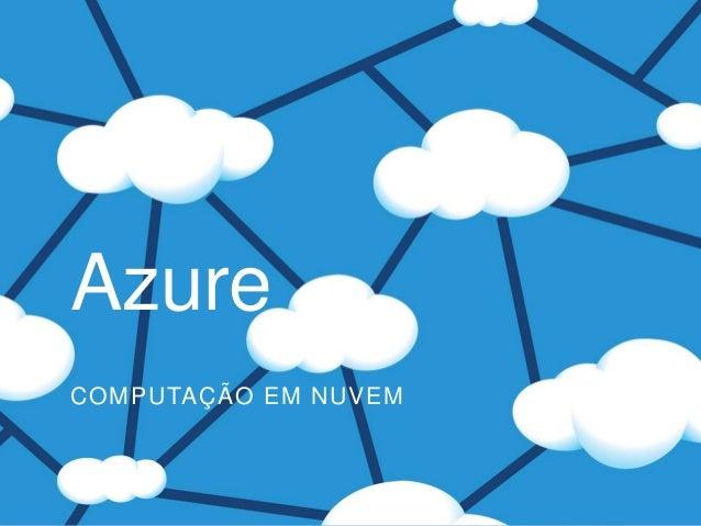 Azure COMPUTAÇÃO EM NUVEM