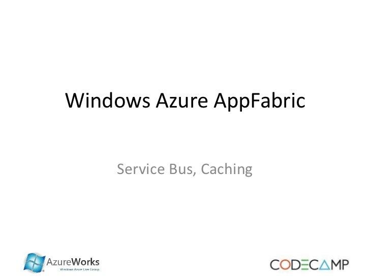 Windows Azure AppFabric     Service Bus, Caching