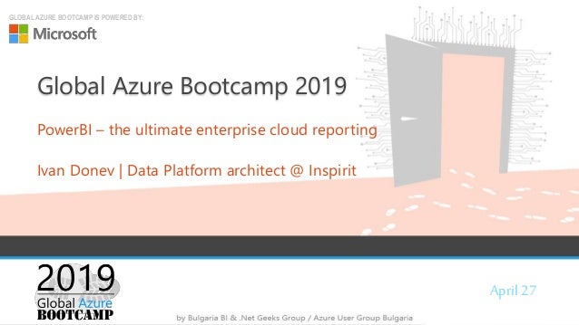 April 27 GLOBAL AZURE BOOTCAMP IS POWERED BY: Global Azure Bootcamp 2019 PowerBI – the ultimate enterprise cloud reporting...