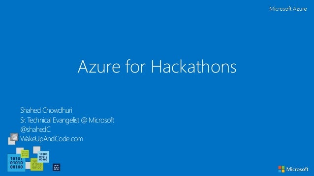 Azure for Hackathons Shahed Chowdhuri Sr. Technical Evangelist @ Microsoft @shahedC WakeUpAndCode.com