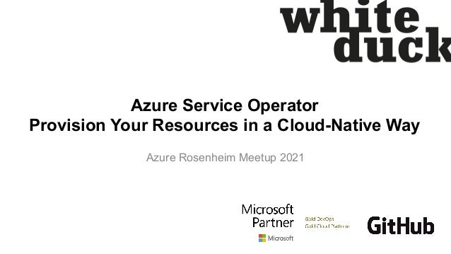 Azure Service Operator Provision Your Resources in a Cloud-Native Way Azure Rosenheim Meetup 2021