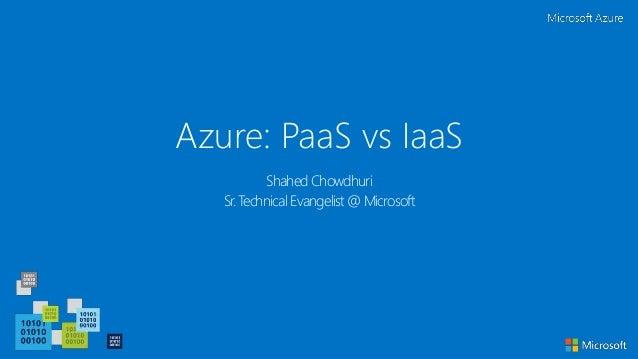 Azure: PaaS vs IaaS Shahed Chowdhuri Sr. Technical Evangelist @ Microsoft