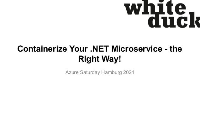 Containerize Your .NET Microservice - the Right Way! Azure Saturday Hamburg 2021