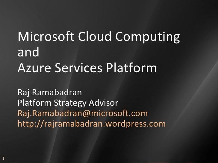 Microsoft Cloud Computing and Azure Services Platform Raj Ramabadran Platform Strategy Advisor [email_address] http://rajr...