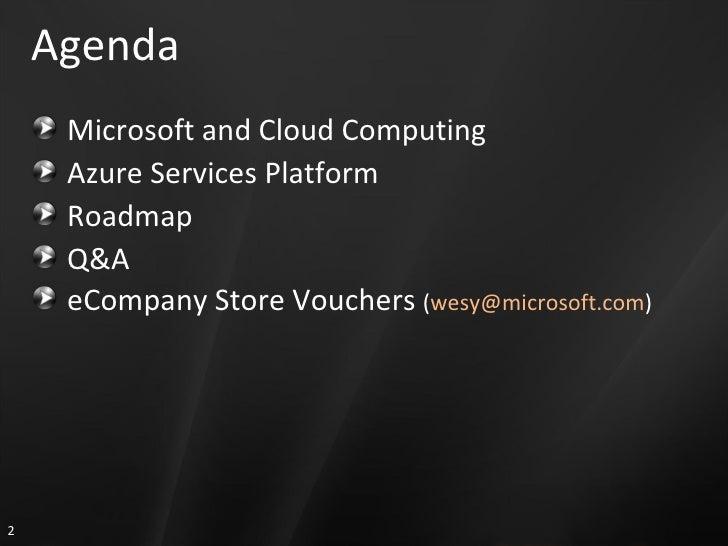Agenda <ul><li>Microsoft and Cloud Computing  </li></ul><ul><li>Azure Services Platform </li></ul><ul><li>Roadmap </li></u...