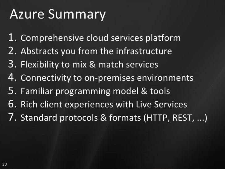 Azure Summary <ul><li>Comprehensive cloud services platform </li></ul><ul><li>Abstracts you from the infrastructure </li><...