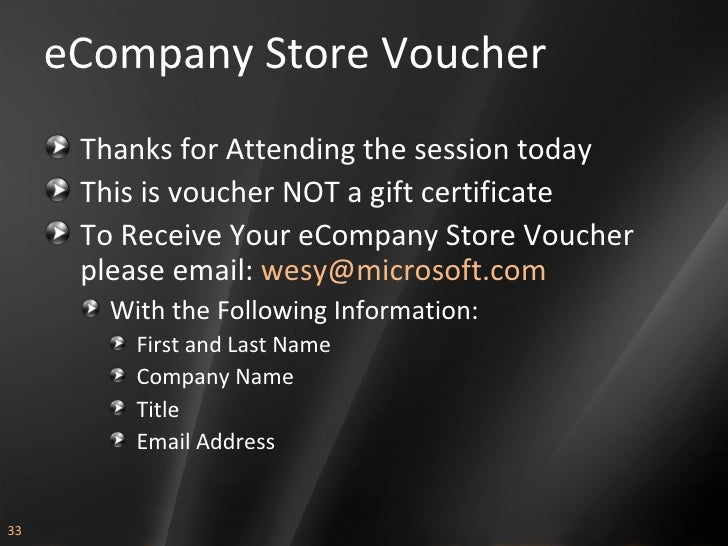 eCompany Store Voucher <ul><li>Thanks for Attending the session today </li></ul><ul><li>This is voucher NOT a gift certifi...