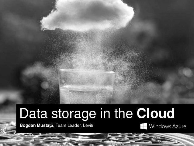 Data storage in the CloudBogdan Mustață, Team Leader, Levi9