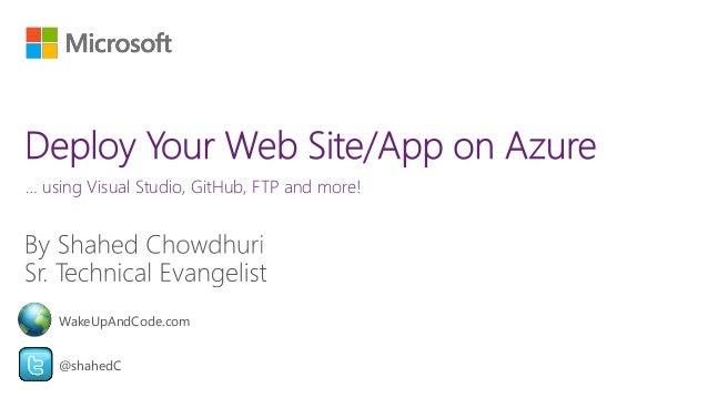 … using Visual Studio, GitHub, FTP and more! @shahedC WakeUpAndCode.com