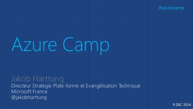 Jakob Harttung  Directeur Stratégie Plate-forme et Evangélisation Technique  Microsoft France  @jakobharttung  9 DEC 2014