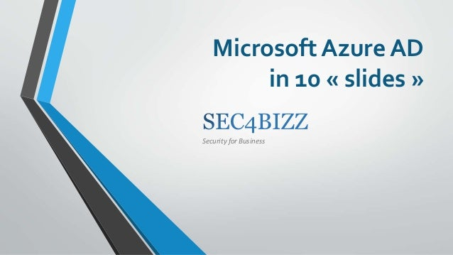 Microsoft Azure AD in 10 « slides » Security for Business