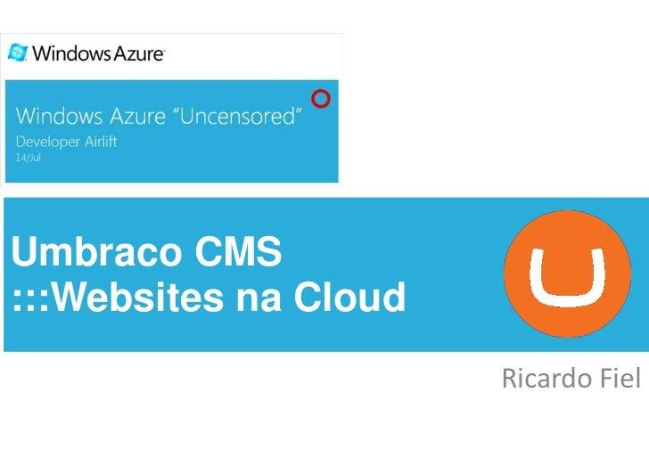 Umbraco CMS:::Websites na Cloud<br />Ricardo Fiel<br />