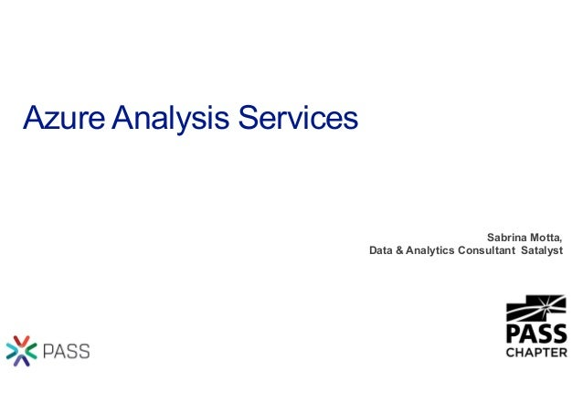 Azure Analysis Services Sabrina Motta, Data & Analytics Consultant Satalyst